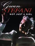 Gwen Stefani: Not Just a Girl