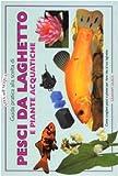 Guida pratica alla scelta di pesci da laghetto e piante acquatiche