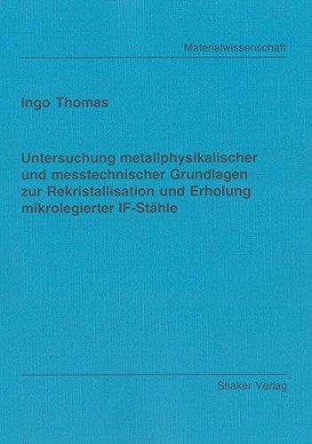 Untersuchung metallphysikalischer und messtechnischer Grundlagen zur Rekristallisation und Erholung mikrolegierter IF-Stähle (Berichte aus der Materialwissenschaft)