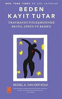 Beden Kayit Tutar: Travmanin Iyilesmesinde Beyin, Zihin ve Beden