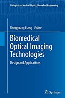 Biomedical Optical Imaging Technologies: Design and Applications (Biological and Medical Physics, Biomedical Engineering)