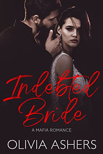 Indebted Bride: A Mafia Romance by [Olivia Ashers]