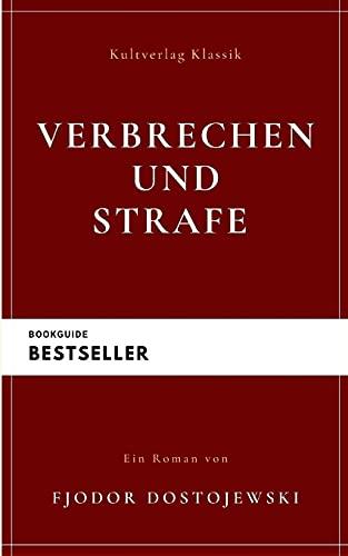 Verbrechen und Strafe: Schuld und Sühne (Klassiker Der Weltliteratur)