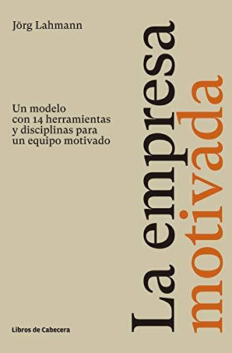 La empresa motivada: Un modelo con 14 herramientas y disciplinas para un equipo motivado (Temáticos Recursos Humanos)
