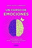 Un Curso de emociones: Cómo entender lo que sientes y convertirte en la persona que quieres ser (Crecimiento personal)