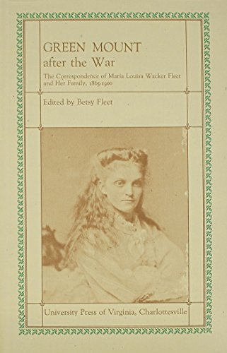 Green Mount After the War: The Correspondence of Maria Louisa Wacker Fleet and Her Family, 1865-1900 PDF Books