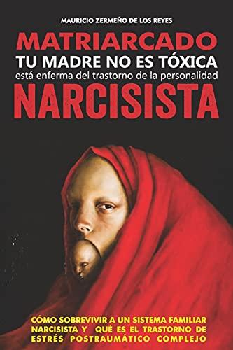Matriarcado Narcisista: Tu madre no es tóxica, está enferma del Trastorno de la Personalidad Narci