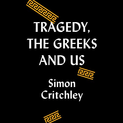 Tragedy, the Greeks, and Us Audiobook By Simon Critchley cover art