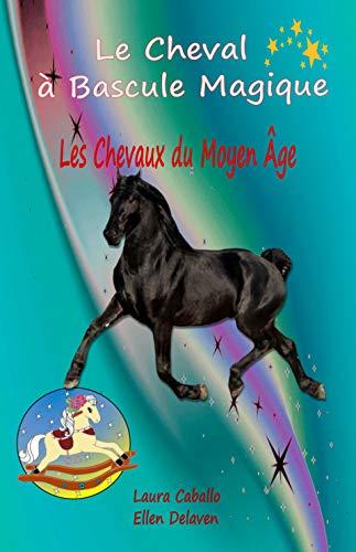 Le Cheval à Bascule Magique: 4 - Les chevaux du Moyen Âge