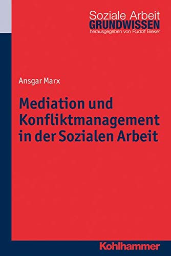 Mediation und Konfliktmanagement in der Sozialen Arbeit (Grundwissen Soziale Arbeit, Band 17)
