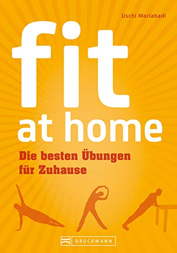 Fitnessübungen für Zuhause: Fit at home: Mit effektivem Workout fit ohne Geräte werden. Ein Trainingsguide für Anfänger und Sportler; die besten Übungen für Zuhause zum Abnehmen