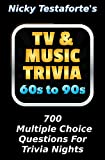 TV & Music Trivia 60's to 90's: 700 Multiple Choice Questions For Trivia Night
