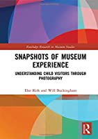 Snapshots of Museum Experience: Understanding Child Visitors Through Photography (Routledge Research in Museum Studies)
