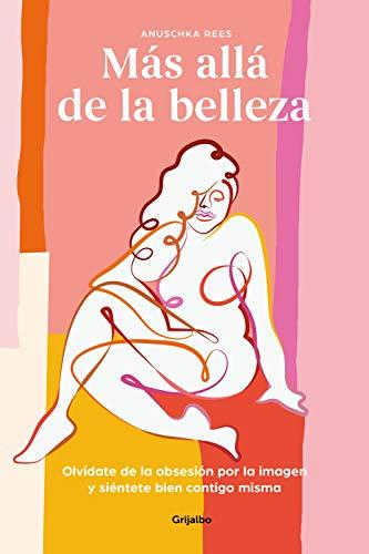 Más allá de la belleza: Olvídate de la obsesión por la imagen y siéntete bien contigo misma (Spanish Edition)