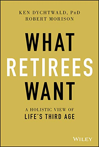 What Retirees Want: A Holistic View of Life's Third Age (English Edition)