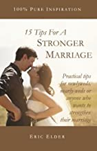 15 Tips For A Stronger Marriage: Practical tips for newlyweds, nearly-weds or anyone who wants to strengthen their marriage