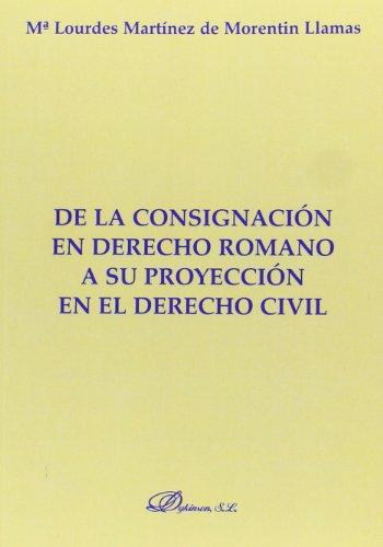 De La Consignación En Derecho Romano A Su Proyección En El Derecho Civil (Colección Monografías de Derecho Romano. Sección Derecho Público y Privado Romano)