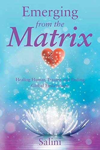 Compare Textbook Prices for Emerging From the Matrix: Healing Human Trauma and Ending Global Enslavement  ISBN 9781504334907 by Salini, .