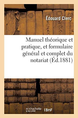 Manuel théorique et pratique, et formulaire général et complet du notariat. Tome 2: suivi du Code des notaires expliqué et d'un Traité de la responsabilité des notaires