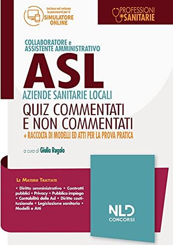 Concorso collaboratore e assistente amministrativo nelle Aziende Sanitarie Locali ASL. Quiz commentati. Nuova ediz.