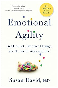 Emotional Agility: Get Unstuck, Embrace Change, and Thrive in Work and Life by [Susan David]