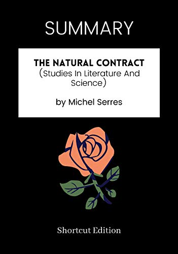 SUMMARY - The Natural Contract (Studies In Literature And Science) by Michel Serres (English Edition)