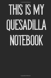 This Is My Quesadilla Notebook
