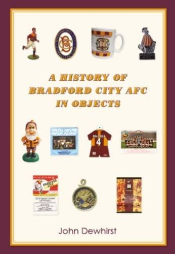 A History of Bradford City AFC in Objects