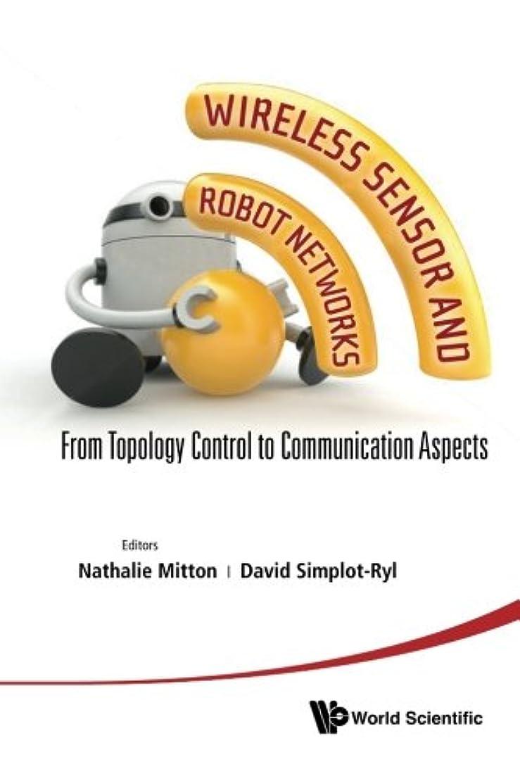 ベンチどこでも放牧するWireless Sensor And Robot Networks: From Topology Control To Communication Aspects