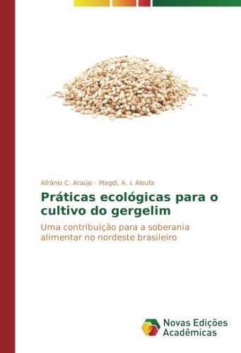 Práticas ecológicas para o cultivo do gergelim: Uma contribuição para a soberania alimentar no nordeste brasileiro