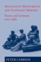 Holocaust Monuments and National Memory: France and Germany since 1989 by Peter Carrier(2005-03-01)