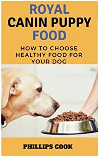 Royal Canin Puppy Food: How to Choose  Healthy Food For Your Dog and detect illness quickly in your dog