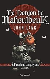 Le Donjon de Naheulbeuk, Roman 1 : Saisons 1 et 2  - A l'aventure, compagnons ! par John Lang