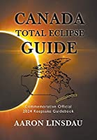 Canada Total Eclipse Guide: Commemorative Official 2024 Keepsake Guidebook (2024 Total Eclipse State Guide)