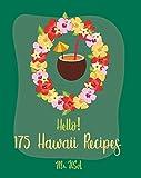 Hello! 175 Hawaii Recipes: Best Hawaii Cookbook Ever For Beginners [Poke Cookbook, Poke Cake Cookbook, Poke Recipe Books, Poke Cake Recipes, Pineapple Cookbook, Hawaii Recipe Book] [Book 1]