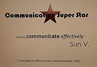 Communication Super Star: how to communicate effectively, 7 Principles to Master your skills (Abundance Series Book 1)