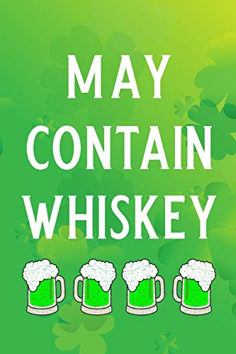 May Contain Whiskey: Blank Lined Journal, Funny St Patrick's Day Notebook, Ruled, Writing Book, Personalized Irish Book, Leprechaun Journal, Celtic Notebook