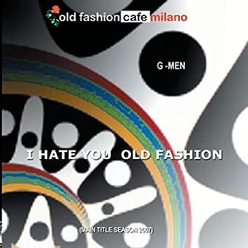 I Hate You Old Fashion
