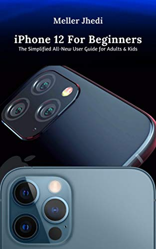 iPhone 12 For Beginners: The Simplified All-New User Guide for Adults and Kids (English Edition)