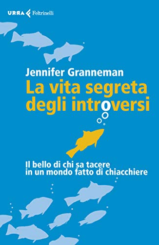 La vita segreta degli introversi: Il bello di chi sa tacere in un mondo fatto di chiacchiere