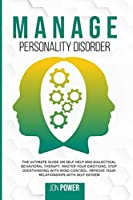 Manage Personality Disorder: The Ultimate Guide on Self Help and Dialectical Behavioral Therapy. Master Your Emotions, Stop Overthinking with Mind Control. Improve Your Relationships with Self Esteem