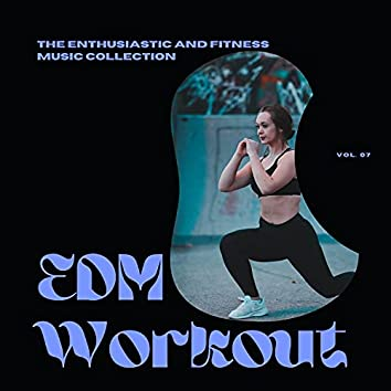 EDM Workout - The Enthusiastic And Fitness Music Collection, Vol 07