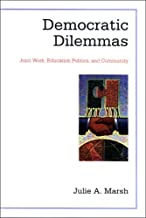 Democratic Dilemmas: Joint Work, Education Politics, and Community (Suny Series, School Districts: Research, Policy, and Reform)
