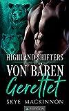 Von Bären gerettet: Ein paranormaler Liebesroman (Highland Shifters 1)