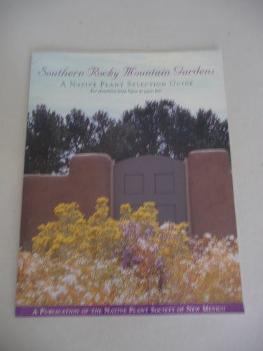 Southern Rocky Mountain gardens: A native plant selection guide, for...