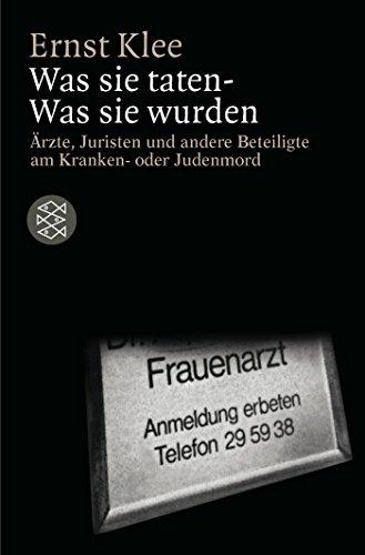 Was sie taten - Was sie wurden: Ärzte, Juristen und andere Beteiligte am Kranken- oder Judenmord (Die Zeit des Nationalsozialismus)