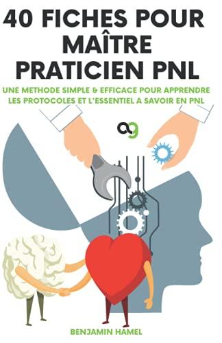 40 Fiches pour maître praticien PNL: Une méthode simple et efficace pour apprendre les protocoles et l'essentiel à savoir en PNL