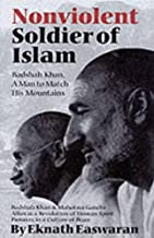 Nonviolent Soldier of Islam: Badshah Khan: A Man to Match His Mountains, 2nd Edition
