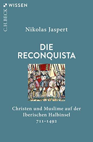 Die Reconquista: Christen und Muslime auf der Iberischen Halbinsel (Beck'sche Reihe 2876)