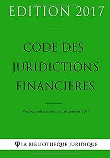 Code des juridictions financières - Edition 2017: Version mise à jour au 1er janvier 2017